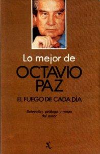 Lo mejor de Octavio Paz : el fuego de cada día