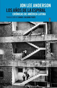 Los años de la espiral : crónicas de América Latina