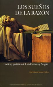 Los sueños de la razón. Poética y profética de Luis Cardoza y Aragón