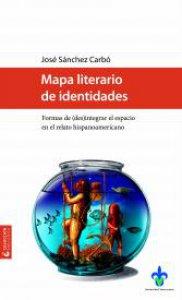 Mapa literario de identidades : formas de (des)integrar el espacio en el relato hispanoamericano