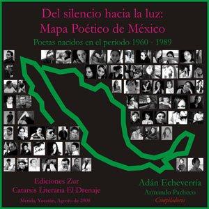 Del silencio hacia la luz : mapa poético de México : poetas nacidos en el período 1960-1989, volumen I