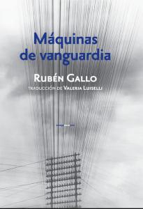 Máquinas de vanguardia : teconología, arte y literatura en el siglo XX