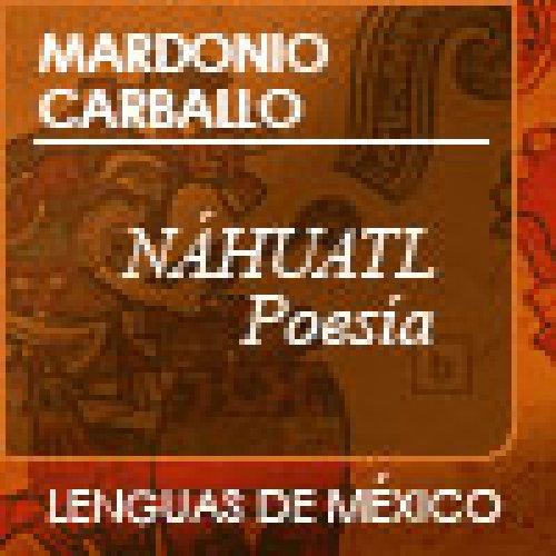 Mardonio Carballo. Náhuatl. Poesía