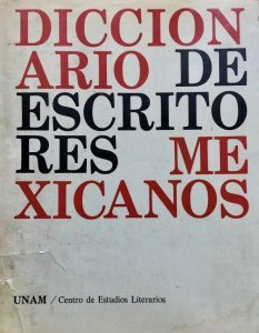 Diccionario de escritores mexicanos : panorama de la literatura mexicana