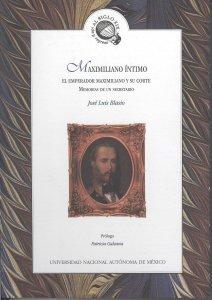 Maximiliano íntimo: El emperador Maximiliano y su corte. Memorias de un secretario