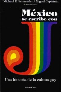 México se escribe con J : una historia de la cultura gay