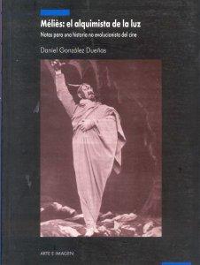 Méliès : el alquimista de la luz : notas para una historia no evolucionista del cine