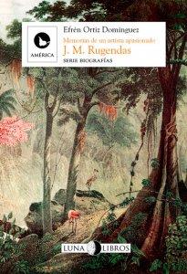 Johann Moritz Rugendas : memorias de un artista apasionado
