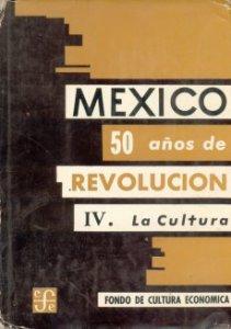 México 50 años de Revolución : IV: la cultura