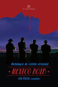 México noir : antología de relato criminal
