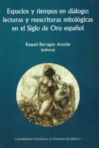 Espacios y tiempos en diálogo : lecturas y reescrituras mitológicas en el Siglo de Oro español