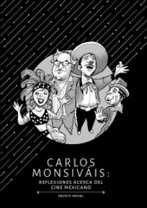 Carlos Monsiváis : reflexiones acerca del cine mexicano