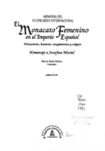El monacato femenino en el imperio español: monasterios, beaterios, recogimientos, y colegios : memoria del II Congreso Internacional : homenaje a Josefina Muriel