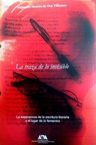 La traza de lo invisible : la experiencia de la escritura literaria y el lugar de lo femenino