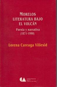 Morelos literatura bajo el volcán : poesía y narrativa (1871-1990)