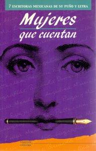 Mujeres que cuentan : siete escritoras mexicanas de su puño y letra