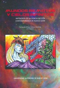 Mundos remotos y cielos infinitos : antología de la ciencia ficción contemporánea de Nuevo León