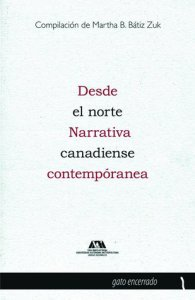 Desde el norte : narrativa canadiense contemporánea
