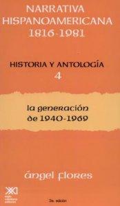 Narrativa hispanoamericana 1816-1981. Historia y antología IV : la generación de 1940-1969