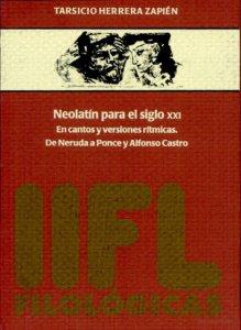 Neolatín para el siglo XXI en cantos y versiones rítmicas. De Neruda a Ponce y Alfonso Castro