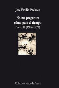 No me preguntes cómo pasa el tiempo : Poesía II (1964 - 1972)