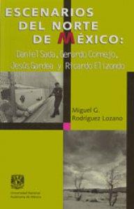 Escenarios del Norte de México. Daniel Sada, Gerardo Cornejo, Jesús Gardea y Ricardo Elizondo