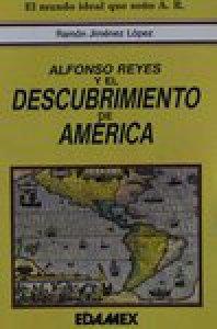 Alfonso Reyes y el descubrimiento de América : visión de un mundo ideal