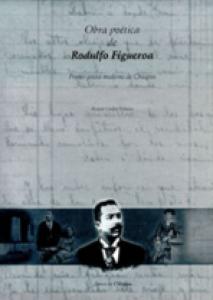 Obra poética de Rodulfo Figueroa : primer poeta moderno de Chiapas