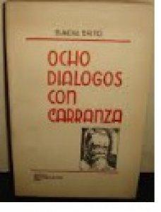 Ocho diálogos con Carranza