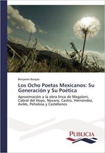 Los 8 poetas mexicanos: su generación y su poética : aproximación a la obra lírica de Magaloni, Cabral del Hoyo, Novaro, Castro, Hernández, Avilés, Peñalosa y Castellanos