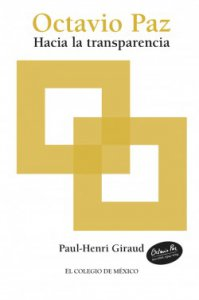Octavio Paz. Hacia la transparencia