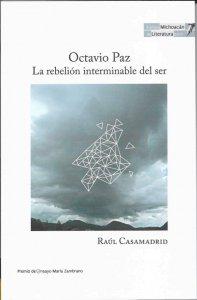 Octavio Paz : La rebelión interminable del ser