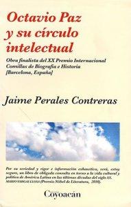 Octavio Paz y su círculo intelectual : obra finalista del XX Premio Internacional Comillas de Biografía e Historia [Barcelona, España]