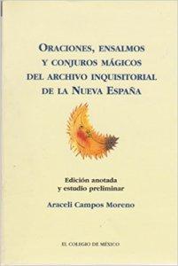 Oraciones, ensalmos y conjuros mágicos del archivo inquisitorial de la Nueva España