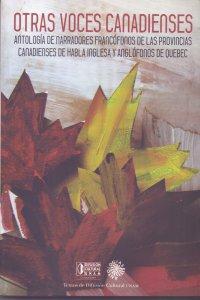 Otras voces canadienses. Antología de narradores francófonos de las provincias canadienses de habla inglesa y anglófonos de Quebec