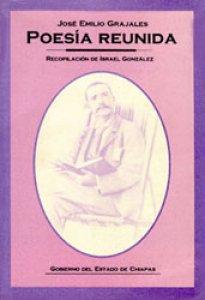 Poesía reunida : José Emilio Grajales