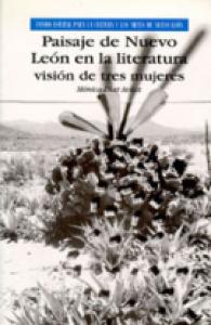Paisaje de Nuevo León en la literatura : visión de tres mujeres