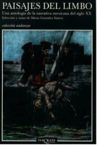 Paisajes del limbo : una antología de la narrativa mexicana del siglo XX