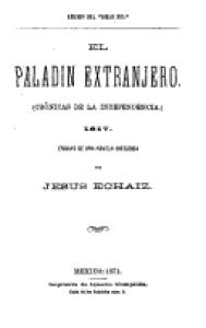El paladín extranjero : crónicas de la Independencia 1817 : ensayo de una novela histórica