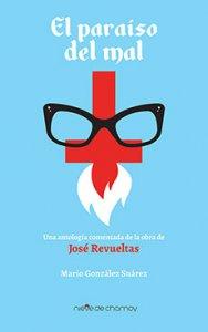 El paraíso del mal : una antología comentada de la obra de José Revueltas