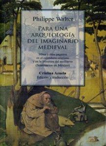 Para una arqueología del imaginario medieval. Mitos y ritos paganos en el calendario cristiano y en la literatura del medioevo