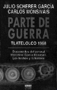 Parte de guerra : Tlatelolco 1968 : documentos del general Marcelino Barragan : los hechos y la historia