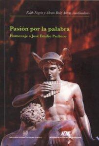 Pasión por la palabra : homenaje a José Emilio Pacheco