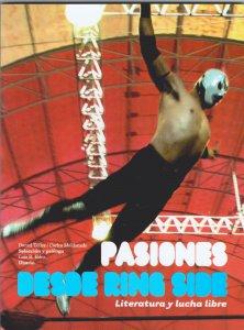 Pasiones desde ring side : literatura y lucha libre