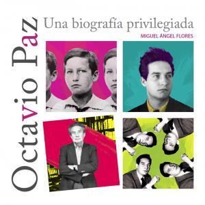 Octavio Paz : una biografía privilegiada