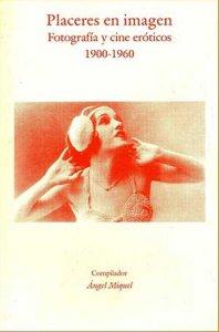 Placeres en imagen. Fotografía y cine eróticos 1900-1960