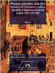 Plumas, pinceles, acordes, 1 : estudios de literatura y cultura española e hispanoamericana (siglos XVI al XVIII)