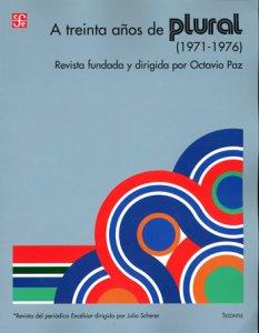 A treinta años de Plural (1971-1976) : revista fundada y dirigida por Octavio Paz