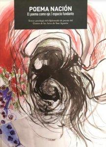 Poema nación : el poema como eje / espacio fundante : tercer antología del diplomado de poesía del Centro de las Artes de San Agustín