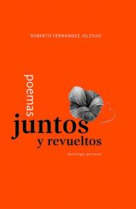 Poemas juntos y revueltos. Antología personal